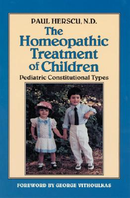 The Homeopathic Treatment of Children: Pediatric Constitutional Types, Herscu N.D., Paul