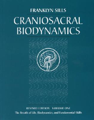 Image for Craniosacral Biodynamics, Volume One: The Breath of Life, Biodynamics, and Fundamental Skills