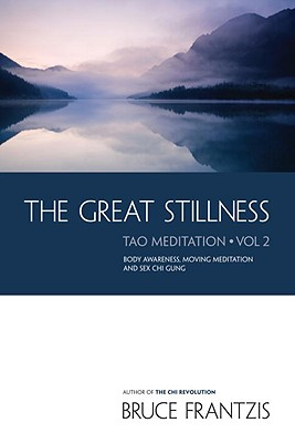 Image for Great Stillness:  Body Awareness, Moving Meditation & Sex Chi Gung - TAO Meditation, Volume 2