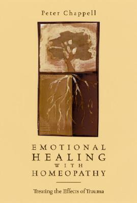 Emotional Healing with Homeopathy: Treating the Effects of Trauma, Chappell, Peter