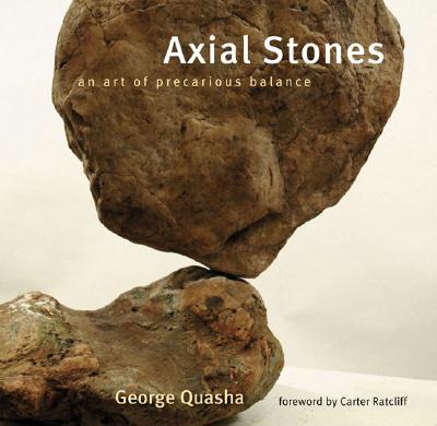 Axial Stones: An Art of Precarious Balance, Quasha, George