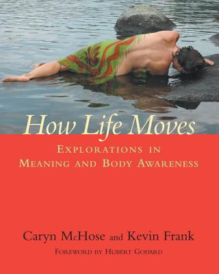 Image for How Life Moves: Explorations in Meaning and Body Awareness