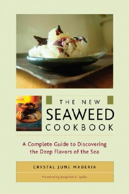 The New Seaweed Cookbook: A Complete Guide to Discovering the Deep Flavors of the Sea, Maderia, Crystal Maderia