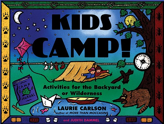 Kids Camp!: Activities for the Backyard or Wilderness (Kid's Guide), Carlson, Laurie; Dammel, Judith