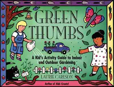 Image for Green Thumbs: A Kid's Activity Guide to Indoor and Outdoor Gardening (A Kid's Guide series)