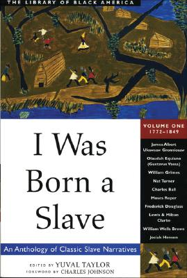 Image for I Was Born a Slave: An Anthology of Classic Slave Narratives: 1772-1849 (The Library of Black America series)
