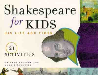 Shakespeare for Kids: His Life and Times, 21 Activities (For Kids series), Aagesen, Colleen; Blumberg, Margie