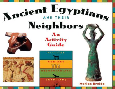 Ancient Egyptians and Their Neighbors: An Activity Guide, Broida, Marian