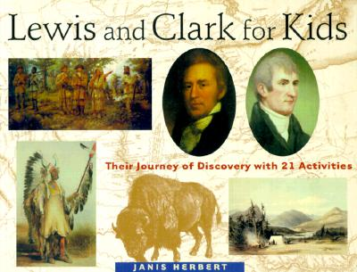 Lewis and Clark for Kids: Their Journey of Discovery with 21 Activities (For Kids series), Herbert, Janis