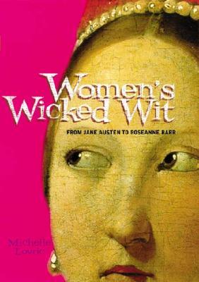 Women's Wicked Wit: From Jane Austen to Rosanne Barr, Michelle Lovric