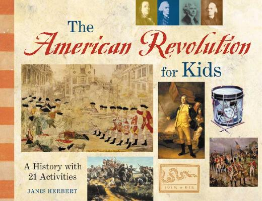 Image for The American Revolution for Kids: A History with 21 Activities (For Kids series)