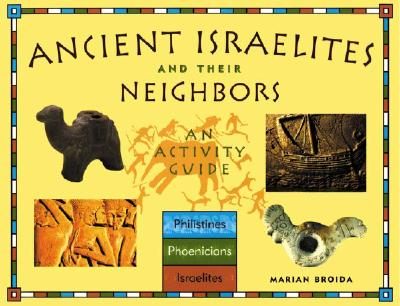 Ancient Israelites and Their Neighbors: An Activity Guide (Cultures of the Ancient World), Broida, Marian