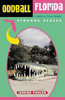 Oddball Florida: A Guide to Some Really Strange Places, Pohlen, Jerome