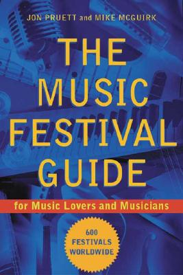 The Music Festival Guide: For Music Lovers and Musicians, Pruett, Jon; McGuirk, Mike