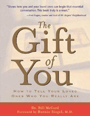The Gift of You: How to Tell Your Loved Ones Who You Really Are, Dr. Bill McCord; Foreword-Bernie Siegel