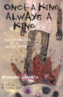 Image for Once a King, Always a King: The Unmaking of a Latin King