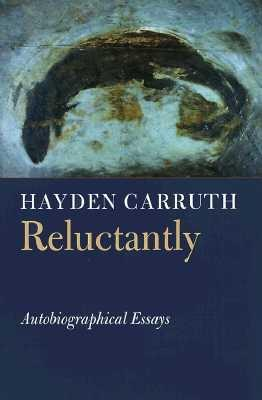 Reluctantly: Autobiographical Essays (Writing Re: Writing), Carruth, Hayden