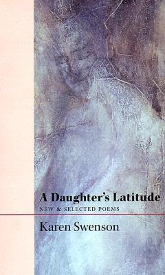 A Daughter's Latitude: New & Selected Poems, Swenson, Karen