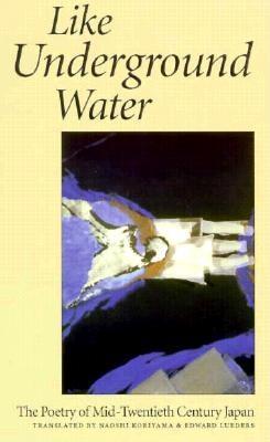 Image for Like Underground Water: The Poetry of Mid-Twentieth Century Japan