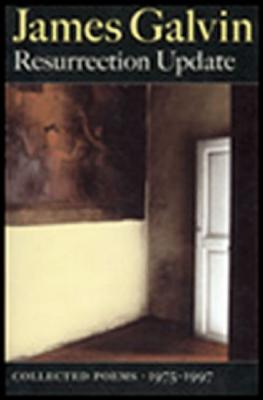 Resurrection Update: Collected Poems, 1975-1997, Galvin, James