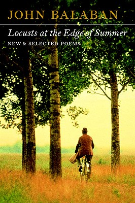 Locusts at the Edge of Summer: New and Selected Poems, Balaban, John