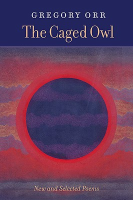 The Caged Owl: New & Selected Poems, Orr, Gregory