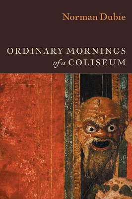 Ordinary Mornings of a Coliseum, Dubie, Norman