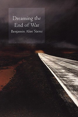 Dreaming the End of War, Saenz, Benjamin