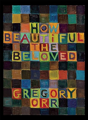 How Beautiful the Beloved, Gregory Orr