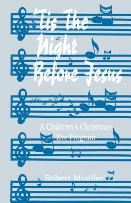 'Tis The Night Before Jesus: A Children's Christmas Eve Program, Mueller, Robert