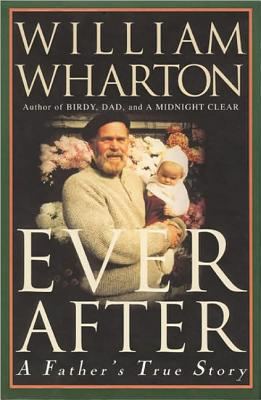 Ever After: A Father's True Story, Wharton, William