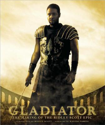Image for Gladiator: The Making of the Ridley Scott Epic (Pictorial Moviebook)