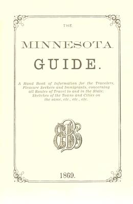 Minnesota Guide: A handbook of information for the travelers, pleasure seekers and immigrants, co