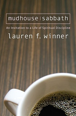 Mudhouse Sabbath: An Invitation to a Life of Spiritual Disciplines (Pocket Classics), LAUREN F. WINNER
