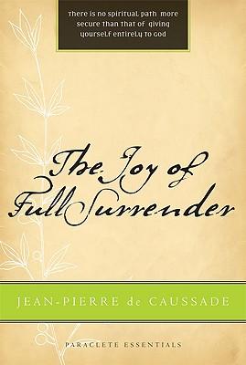 The Joy of Full Surrender (Paraclete Essentials), Jean-Pierre De Caussade