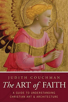 The Art of Faith: A Guide to Understanding Christian Images, Judith Couchman
