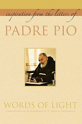 Words of Light: Inspiration from the Letters of Padre Pio, PADRE PIO