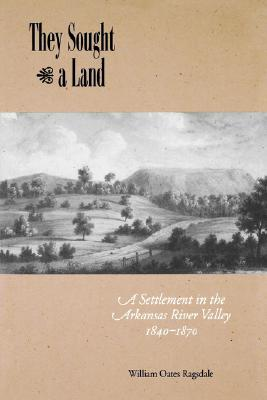Image for They Sought a Land: A Settlement in the Arkansas River Valley 1840-1870