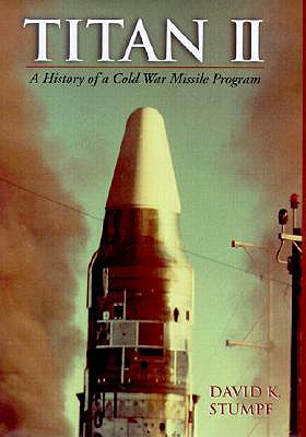Titan II: A History of a Cold War Missile Program, Stumpf, David