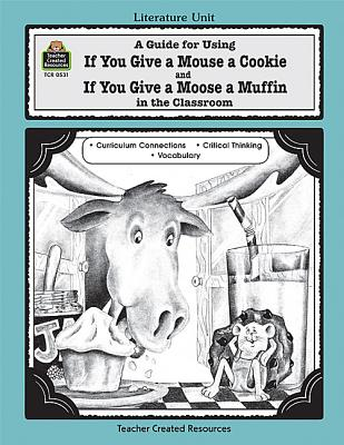 Image for A Guide for Using If You Give a Mouse a Cookie and If You Give a Moose a Muffin in the Classroom