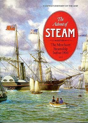 Image for Conway's History of the Ship, The Advent of Steam : The Merchant Steamship Before 1900