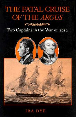 Image for The Fatal Cruise of the Argus: Two Captains in the War of 1812
