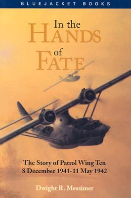 Image for In the Hands of Fate: The Story of Patrol Wing Ten, 8 December 1941 - 11 May 1942