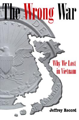 The Wrong War: Why We Lost in Vietnam, Record, Jeffrey