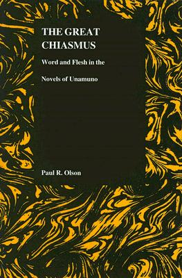 The Great Chiasmus: Word and Flesh in the Novels of Unamuno (Purdue Studies in Romance Literatures), Olson, Paul R