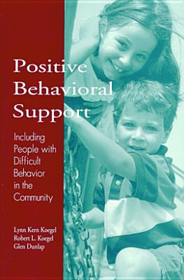 Positive Behavioral Support: Including People with Difficult Behavior in the Community