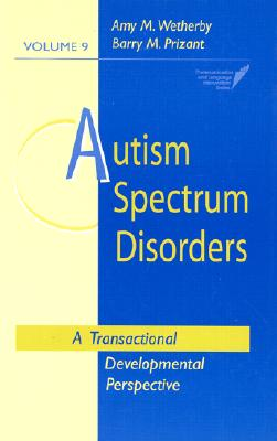 Image for Autism Spectrum Disorders: A Transactional Developmental Perspective (Communication and Language Intervention Series)