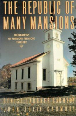 The Republic of Many Mansions: Foundations of American Religious Thought, Carmody, Denise Lardner; Carmody, John Tully