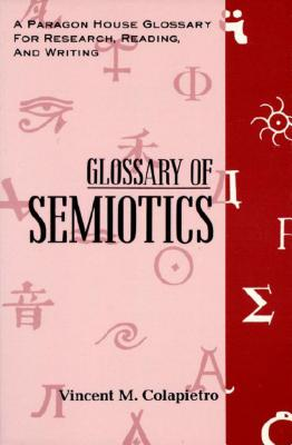 Glossary of Semiotics (Paragon House Glossaries for Research, Reading, and Writing), Colapietro, Vincent M.