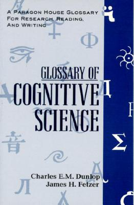 Glossary Cognitive Science (Paragon House Glossary for Research, Reading, and Writing), Dunlop, Charles E.M.